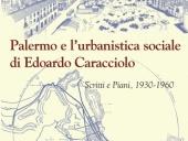 Teresa Cannarozzo. Palermo e l'urbanistica sociale di Edoardo Caracciolo